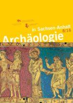 Archäologie in Sachsen-Anhalt Neue Folge Heft 8, 2016
